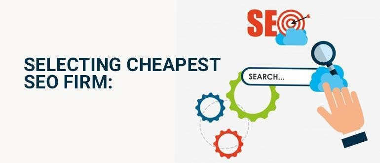 Selecting Cheapest SEO Firm: